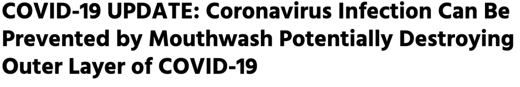 headline reading: COVID-19 update: coronavirus infection can be prevented by mouthwash potentially destroying outer layer of COVID-19