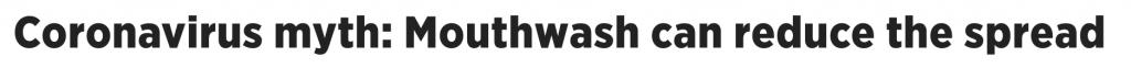 headline reading: Coronavirus myth: mouthwash can reduce the spread